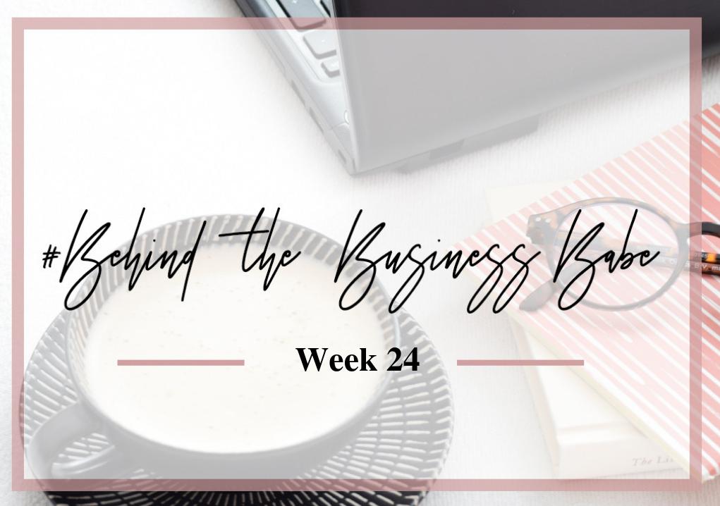 #behindthebusinessbabe week 24