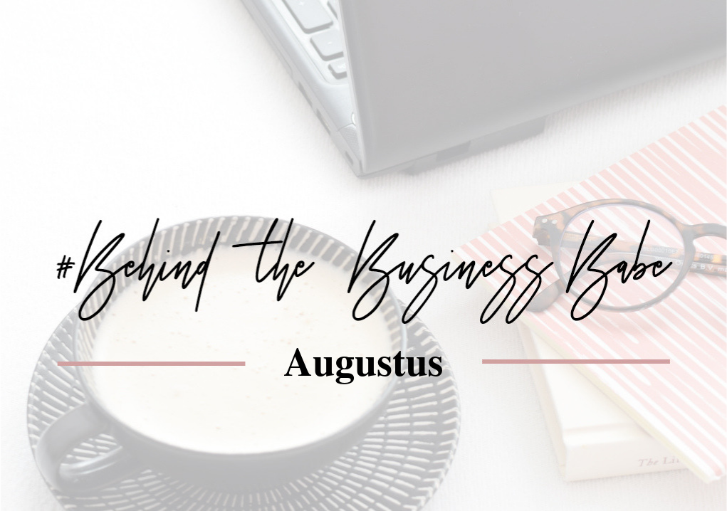 Behind the business babe augustus
